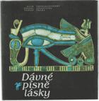 Dávné písně lásky - Milostná lyrika starého Egypta