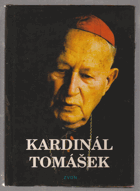 Kardinál Tomášek - svědectví o dobrém katechetovi, bojácném biskupovi a statečném ...