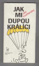 Jak mi dupou králíci - výběr textů z let 1965-1981