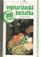 Vegetariánska kuchárka - vegetariánstvo v teorii a v praxi , 300 receptů SLOVENSKY