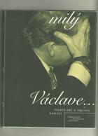 Milý Václave...Tvůj - přemýšlení o Václavu Havlovi