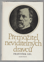 Přemožitel neviditelných dravců - Ludvík Pasteur, muž čtyřikrát nesmrtelný a jedenkrát ...