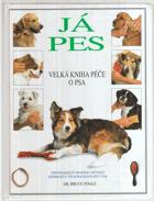 Já pes - velká kniha péče o psa - nepostradatelný praktický průvodce informující o všech ...