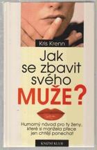 Jak se zbavit svého muže? - humorný návod pro ty ženy, které si manžela přece jen chtějí ...
