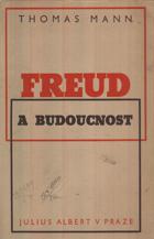 Freud a budoucnost - přednáška proslovená ve Vídni a v Praze v květnu 1936 na oslavu ...