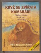Když se zvířata kamarádí - příběhy o citovém životě psů, slonů, medvědů, opic, ...