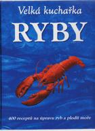 Ryby - velká kuchařka - 400 receptů na úpravu ryb a plodů moře