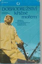Dobrodružství křtěné mořem - Příběhy prvního čs. osamělého mořeplavce