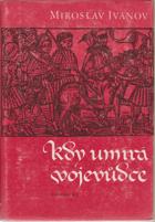 Kdy umírá vojevůdce aneb Záznam o zkoumání života i smrti Jana Žižky, kdysi čeledína ...