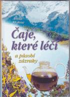Čaje, které léčí a působí zázraky - neznámé recepty slavného tyrolského lékaře MUDr. ...