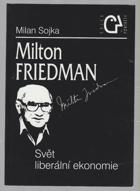 Milton Friedman - svět liberální ekonomie