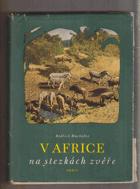 V Africe na stezkách zvěře - Vzpomínky afrického cestovatele a lovce KNIHA NEMÁ PAPÍROVÝ ...