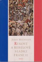 Rekové a rebelové sladké Francie - Výbor z Dějin Francie