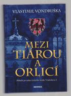 Mezi tiárou a orlicí - příběh prvního českého krále Vratislava I
