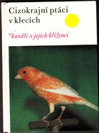 Cizokrajní ptáci v klecích. Kanáři a jejich kříženci