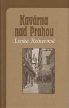 Kavárna nad Prahou - vzpomínky poslední německy píšící autorky z Prahy nejen na Egona ...
