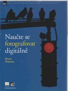 Naučte se fotografovat digitálně - naučte se pořizovat skvělé snímky digitálním aparátem