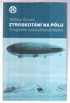 Ztroskotání na pólu - tragédie vzducholodi Italia a Nobileho výprava k severnímu pólu v roce ...